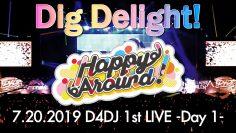 D4DJ 1st LIVE: Happy Around! – Dig Delight!