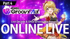 Lost Decade & D4DJ Groovy Mix Presents: ONLINE LIVE Part 4