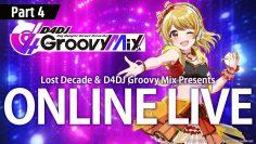 Lost Decade & D4DJ Groovy Mix Presents: ONLINE LIVE Part 4